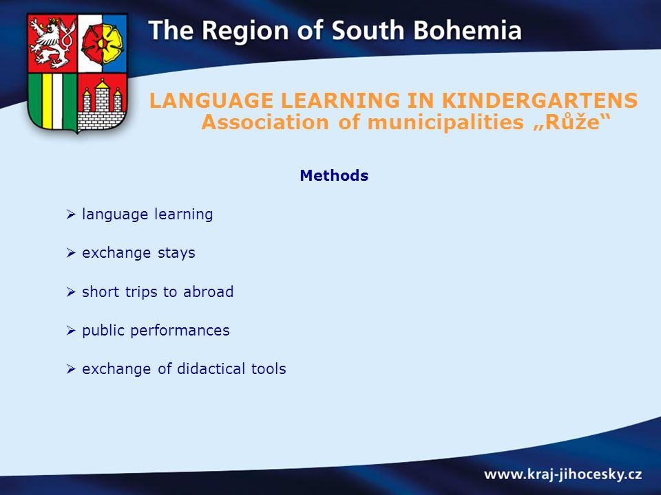 "Methods  language learning  exchange stays  short trips to abroad  public performances  exchange of didactical tools LANGUAGE LEARNING IN KINDERGARTENS Association of municipalities ""Růže"