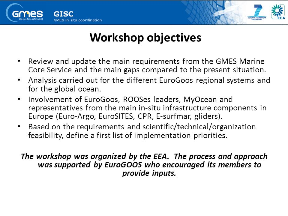 Workshop objectives Review and update the main requirements from the GMES Marine Core Service and the main gaps compared to the present situation.