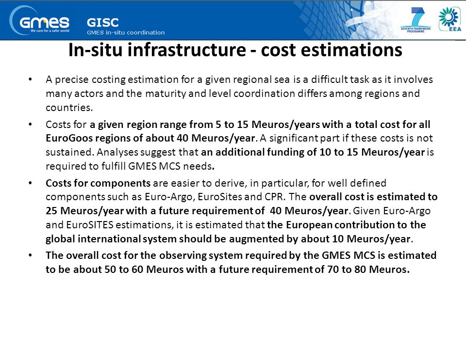 In-situ infrastructure - cost estimations A precise costing estimation for a given regional sea is a difficult task as it involves many actors and the maturity and level coordination differs among regions and countries.