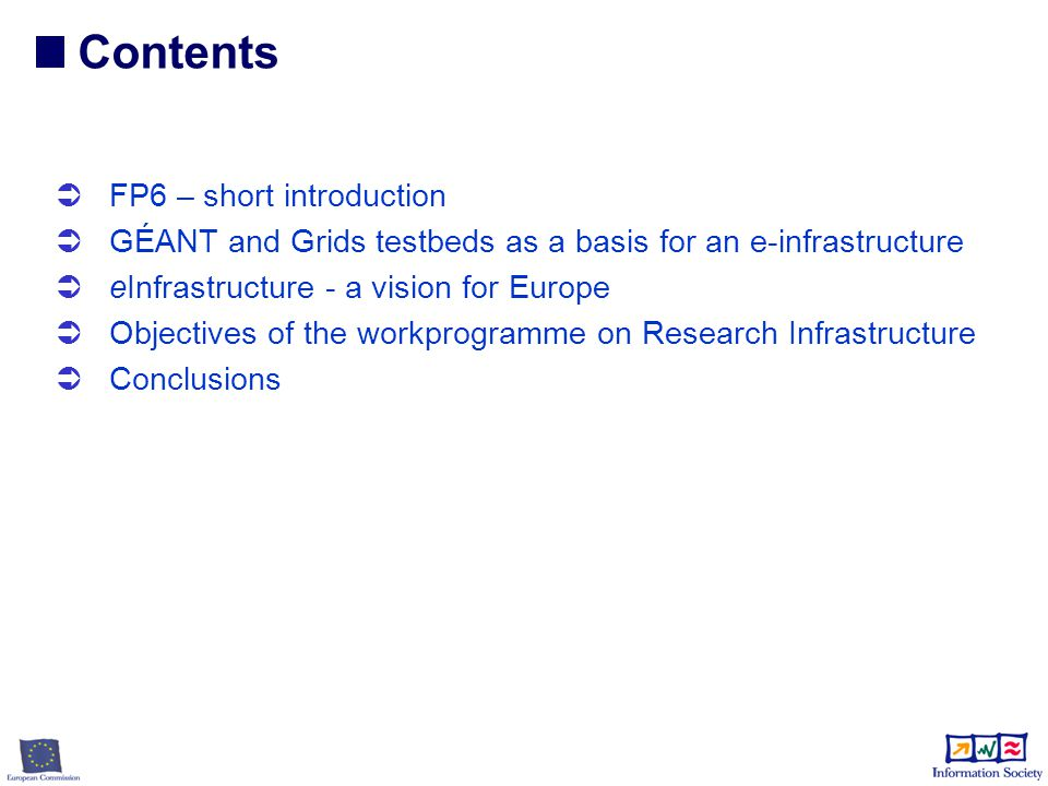  FP6 – short introduction  GÉANT and Grids testbeds as a basis for an e-infrastructure  eInfrastructure - a vision for Europe  Objectives of the workprogramme on Research Infrastructure  Conclusions Contents