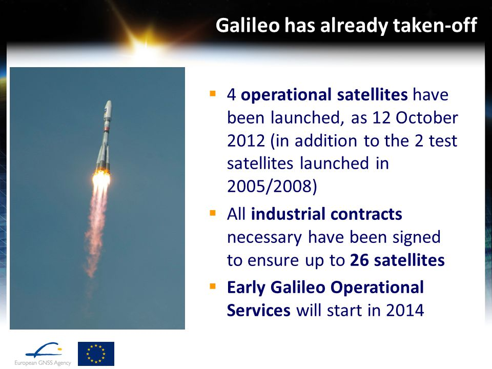 12 October, 2014The European GNSS Programmes8  4 operational satellites have been launched, as 12 October 2012 (in addition to the 2 test satellites