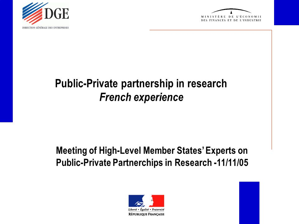Public-Private partnership in research French experience Meeting of High-Level Member States' Experts on Public-Private Partnerchips in Research -11/11/05