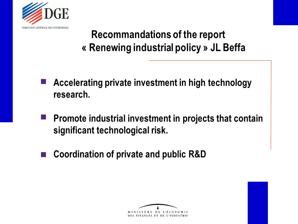 Recommandations of the report « Renewing industrial policy » JL Beffa Accelerating private investment in high technology research.