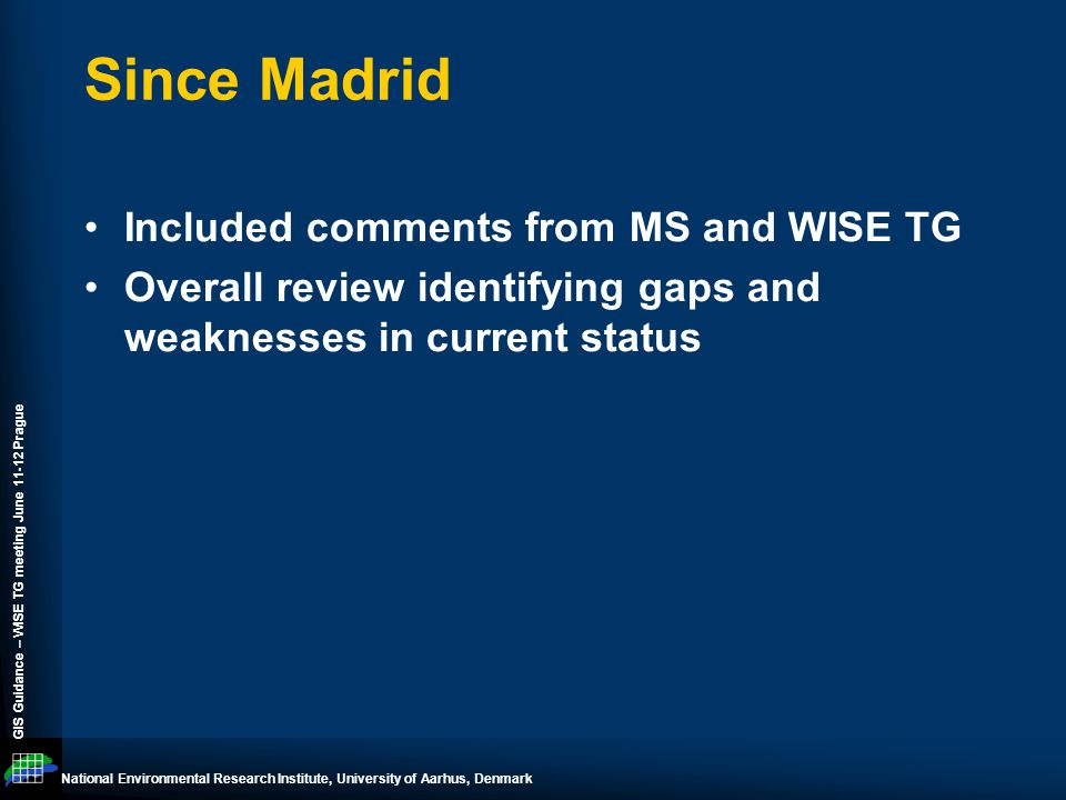 National Environmental Research Institute, University of Aarhus, Denmark GIS Guidance – WISE TG meeting June 11-12 Prague 3.1 Types of WISE GIS datasets Modified title Rename Other GIS datasets to Other MS reported GIS datasets Move sec.