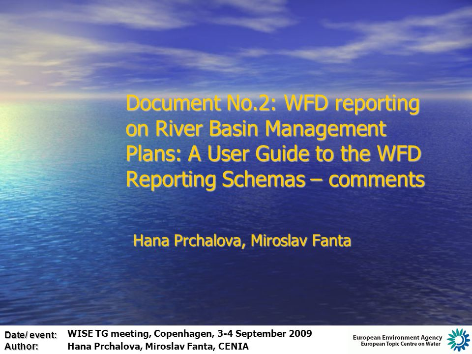 Date/ event: Author: Document No.2: WFD reporting on River Basin Management Plans: A User Guide to the WFD Reporting Schemas – comments Hana Prchalova, Miroslav Fanta WISE TG meeting, Copenhagen, 3-4 September 2009 Hana Prchalova, Miroslav Fanta, CENIA