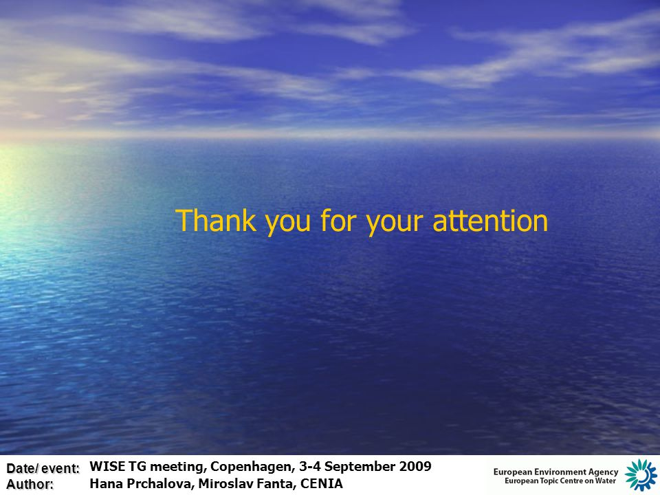 Date/ event: Author: Thank you for your attention WISE TG meeting, Copenhagen, 3-4 September 2009 Hana Prchalova, Miroslav Fanta, CENIA