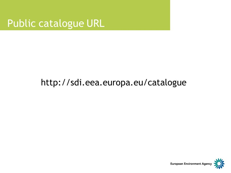 Public catalogue URL http://sdi.eea.europa.eu/catalogue