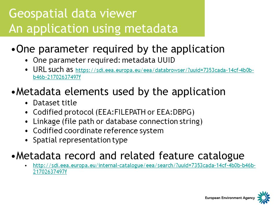 Geospatial data viewer An application using metadata One parameter required by the application One parameter required: metadata UUID URL such as https
