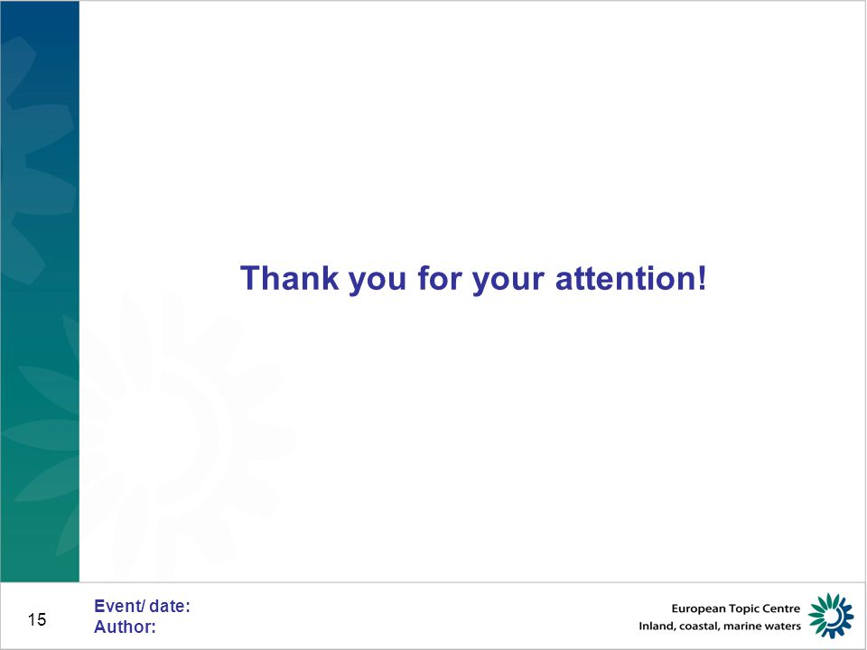 15 Thank you for your attention! Event/ date: Author: