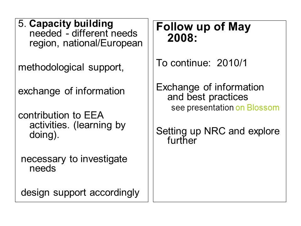 5. Capacity building needed - different needs region, national/European methodological support, exchange of information contribution to EEA activities