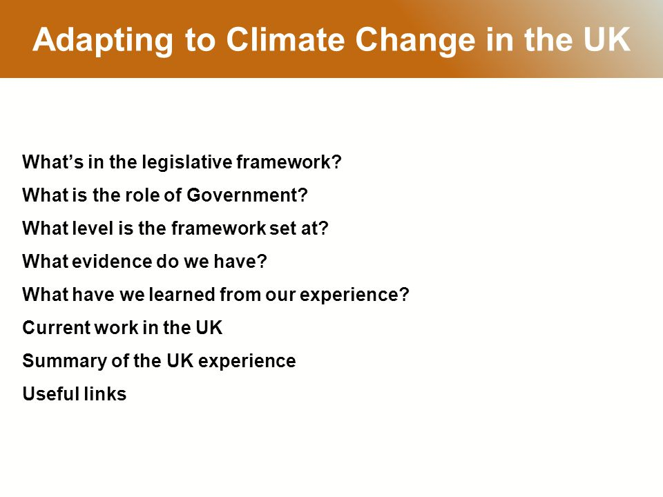 RESTRICTED Adapting to Climate Change in the UK What's in the legislative framework.