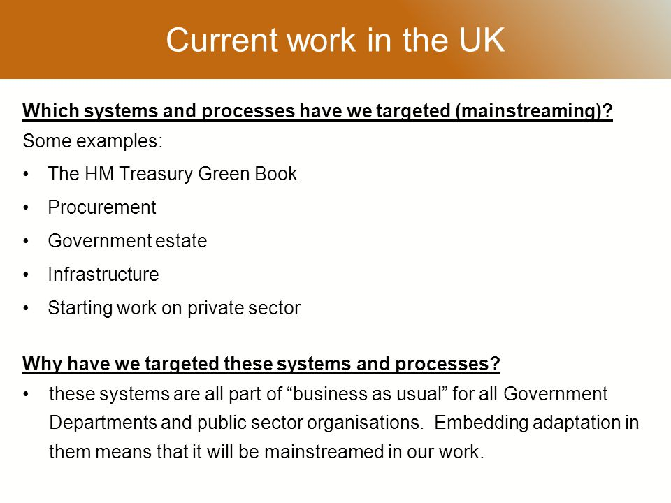 RESTRICTED Current work in the UK Which systems and processes have we targeted (mainstreaming).