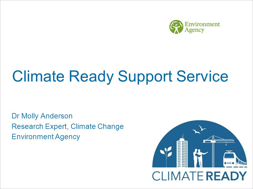 Climate Ready Support Service Dr Molly Anderson Research Expert, Climate Change Environment Agency