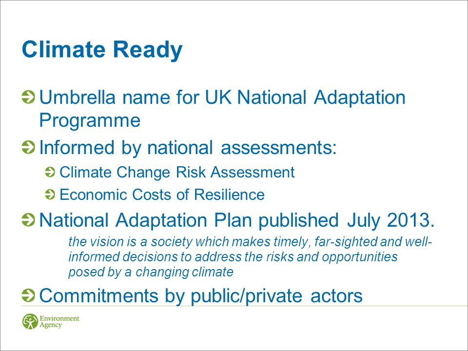 Climate Ready Support Service Government commitment to help deliver the National Adaptation Plan Environment Agency given role in April 2012.