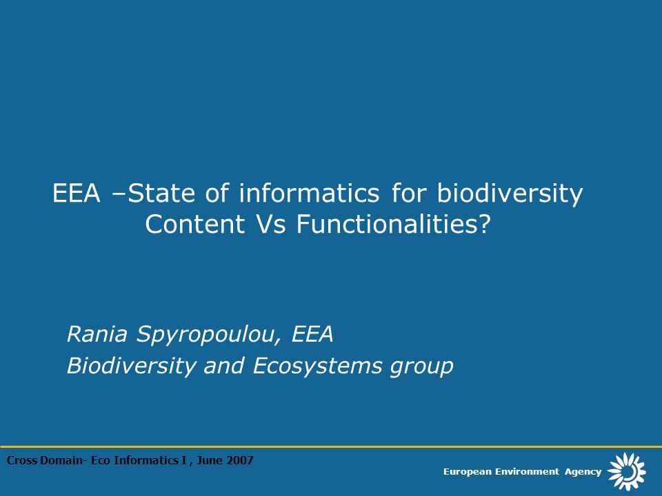 European Environment Agency EEA –State of informatics for biodiversity Content Vs Functionalities? Rania Spyropoulou, EEA Biodiversity and Ecosystems