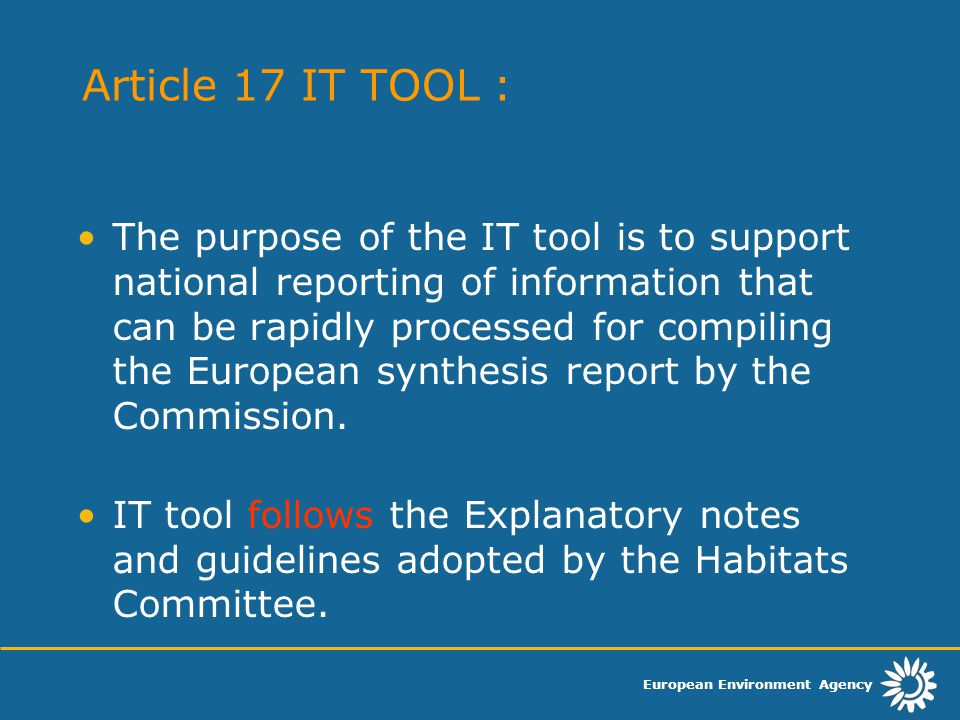 European Environment Agency Article 17 IT TOOL : The purpose of the IT tool is to support national reporting of information that can be rapidly proces