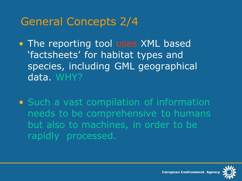 European Environment Agency General Concepts 2/4 The reporting tool uses XML based 'factsheets' for habitat types and species, including GML geographi