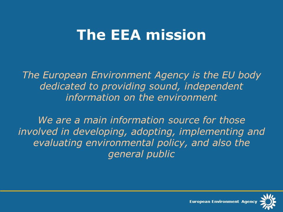 European Environment Agency The European Environment Agency is the EU body dedicated to providing sound, independent information on the environment We