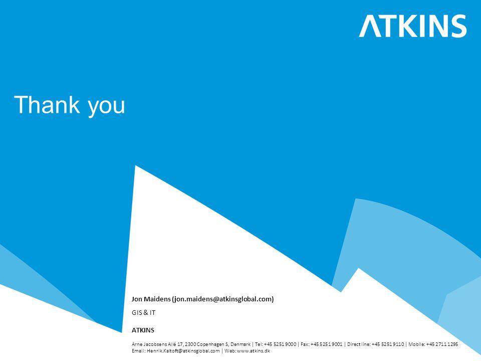 Thank you Jon Maidens (jon.maidens@atkinsglobal.com) GIS & IT ATKINS Arne Jacobsens Allé 17, 2300 Copenhagen S, Denmark | Tel: +45 5251 9000 | Fax: +45 5251 9001 | Direct line: +45 5251 9110 | Mobile: +45 2711 1295 Email: Henrik.Kaltoft@atkinsglobal.com | Web: www.atkins.dk