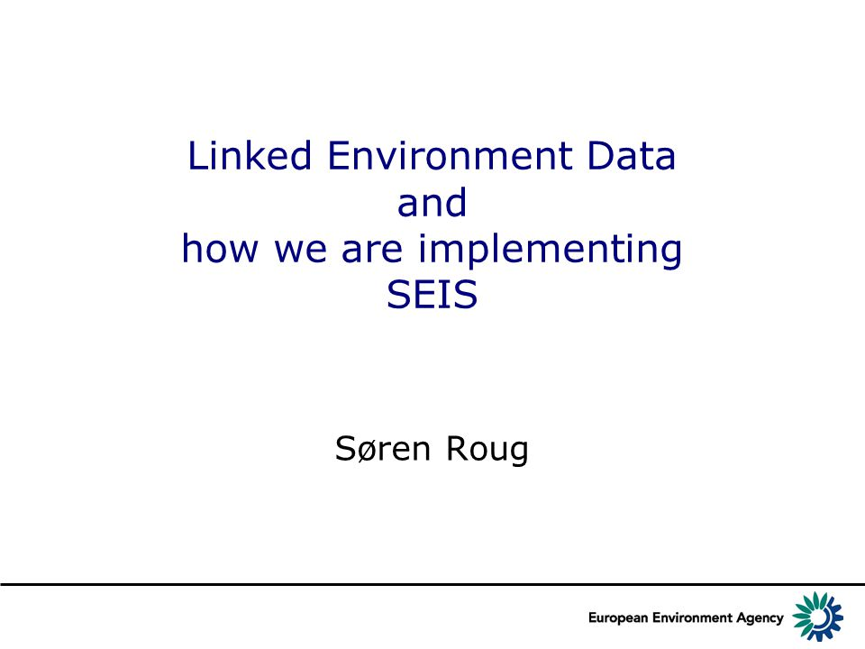 Linked Environment Data and how we are implementing SEIS Søren Roug
