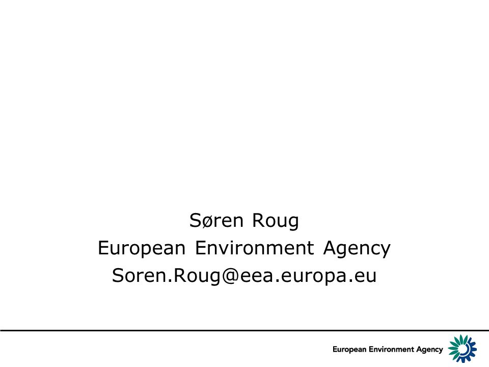 Søren Roug European Environment Agency Soren.Roug@eea.europa.eu