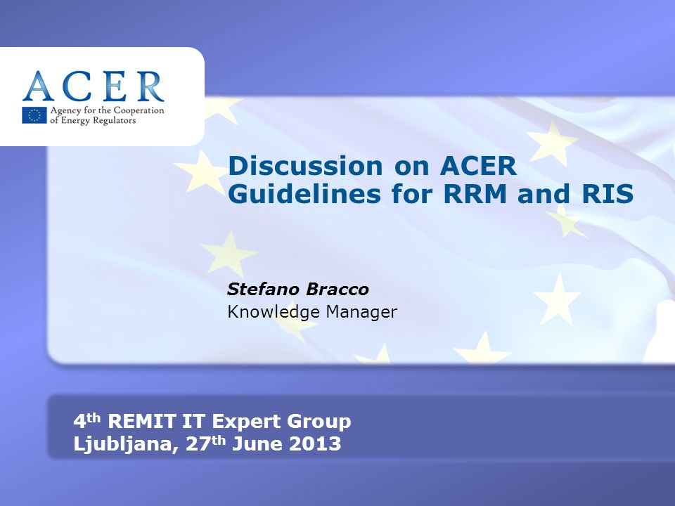 TITRE 4 th REMIT IT Expert Group Ljubljana, 27 th June 2013 Discussion on ACER Guidelines for RRM and RIS Stefano Bracco Knowledge Manager
