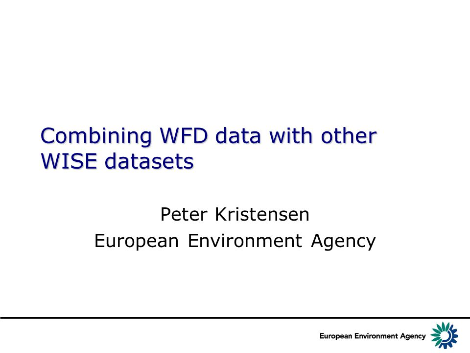Combining WFD data with other WISE datasets Peter Kristensen European Environment Agency