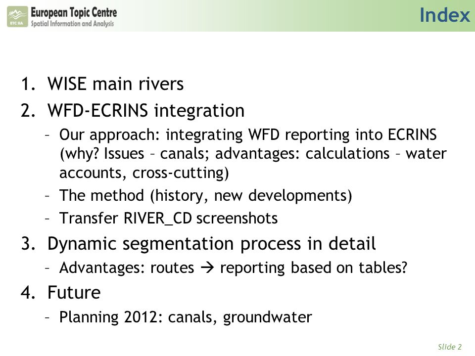 Slide 2 Index 1.WISE main rivers 2.WFD-ECRINS integration –Our approach: integrating WFD reporting into ECRINS (why.