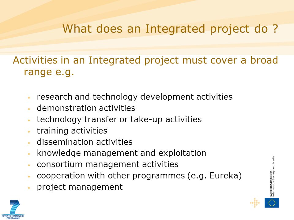 Activities in an Integrated project must cover a broad range e.g. research and technology development activities demonstration activities technology t