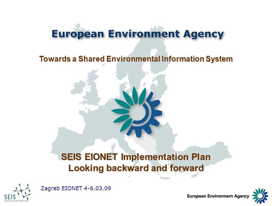 Zagreb EIONET 4-6.03.09 Towards a Shared Environmental Information System SEIS EIONET Implementation Plan Looking backward and forward