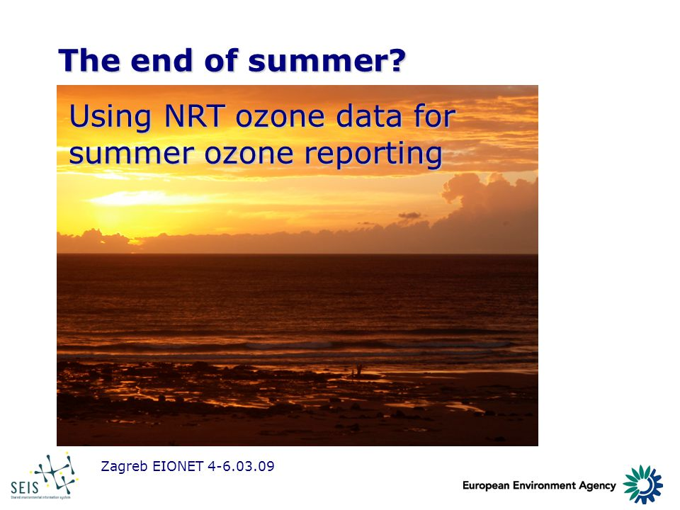 Zagreb EIONET 4-6.03.09 The end of summer? Using NRT ozone data for summer ozone reporting
