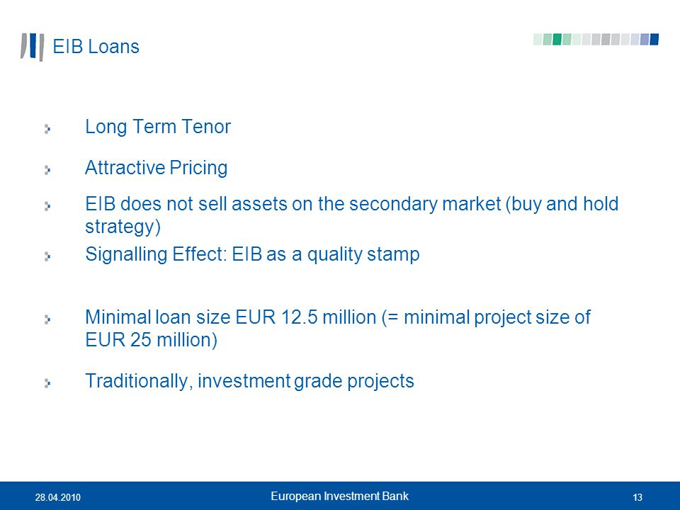 1328.04.2010 European Investment Bank EIB Loans Long Term Tenor Attractive Pricing EIB does not sell assets on the secondary market (buy and hold stra