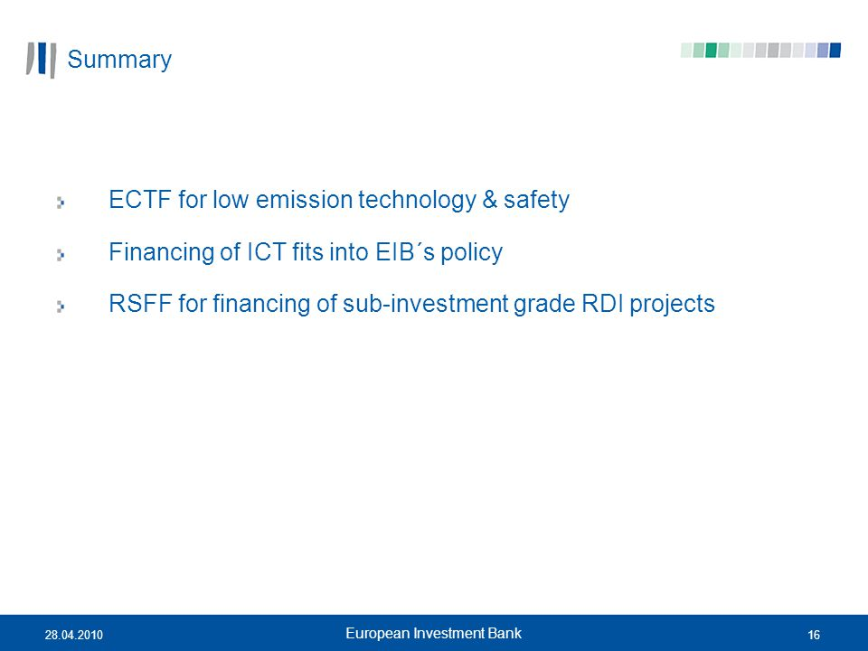 1628.04.2010 European Investment Bank Summary ECTF for low emission technology & safety Financing of ICT fits into EIB´s policy RSFF for financing of