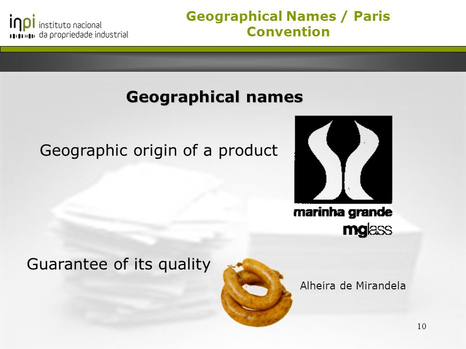 10 Geographical names Alheira de Mirandela Geographical Names / Paris Convention Guarantee of its quality Geographic origin of a product