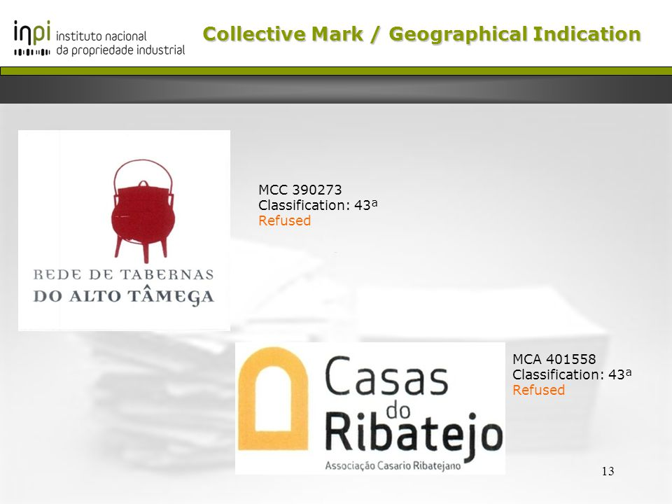 13 MCC 390273 Classification: 43ª Refused MCA 401558 Classification: 43ª Refused Collective Mark /Geographical Indication Collective Mark / Geographic