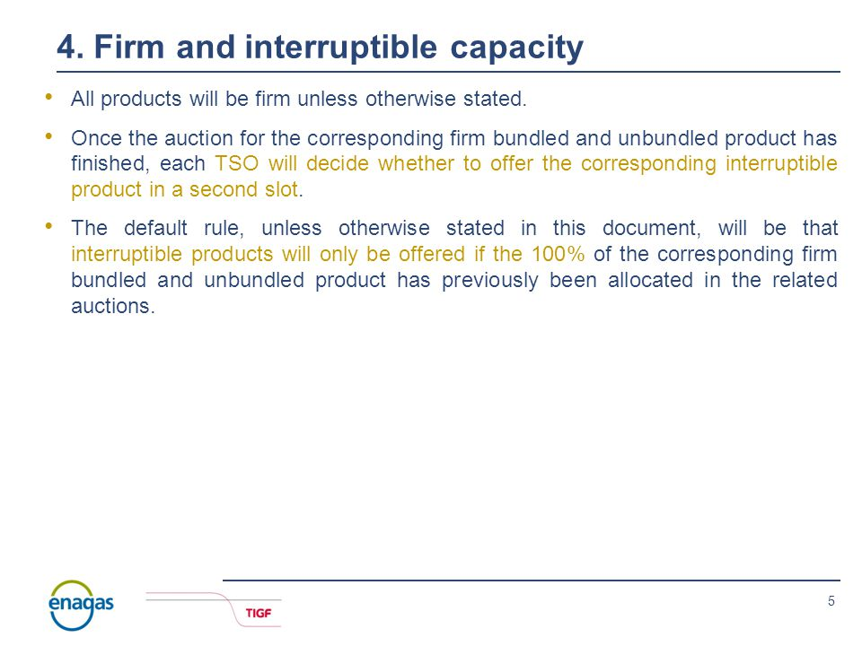 5 4.Firm and interruptible capacity All products will be firm unless otherwise stated.
