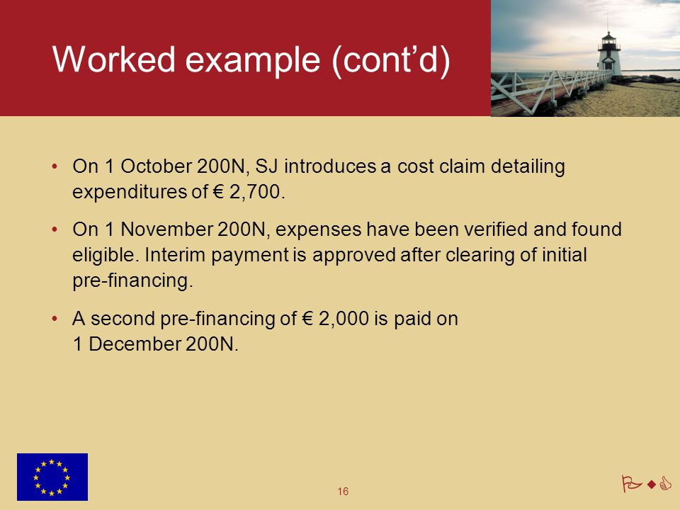 16 PwC Worked example (cont'd) On 1 October 200N, SJ introduces a cost claim detailing expenditures of € 2,700. On 1 November 200N, expenses have been