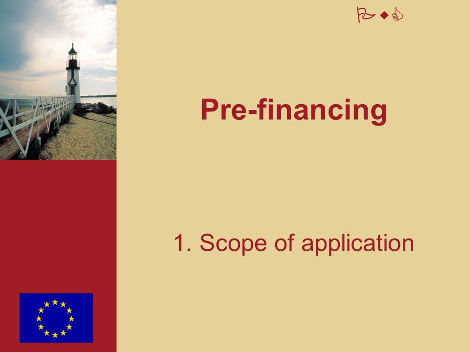PwC Pre-financing 1. Scope of application