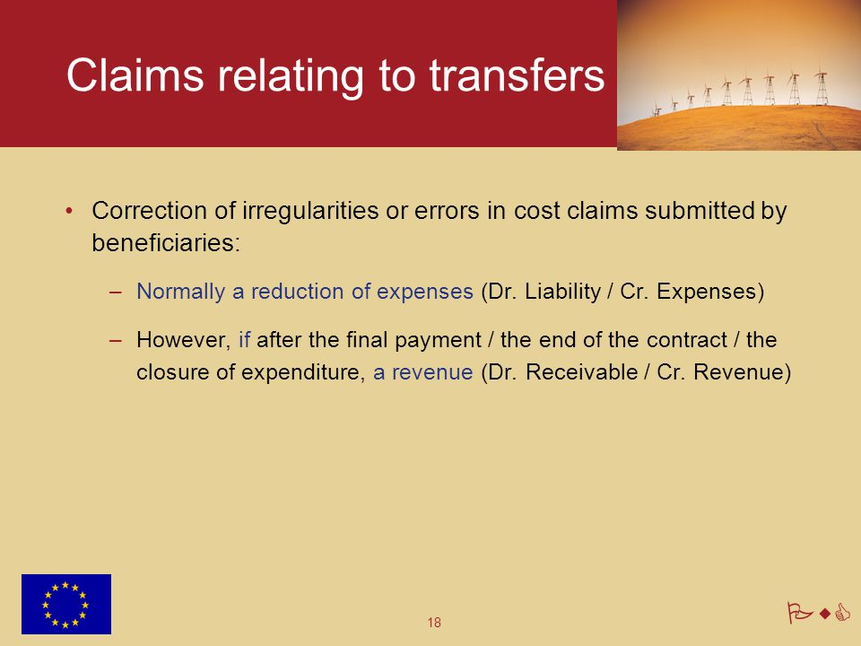 18 PwC Claims relating to transfers Correction of irregularities or errors in cost claims submitted by beneficiaries: –Normally a reduction of expense