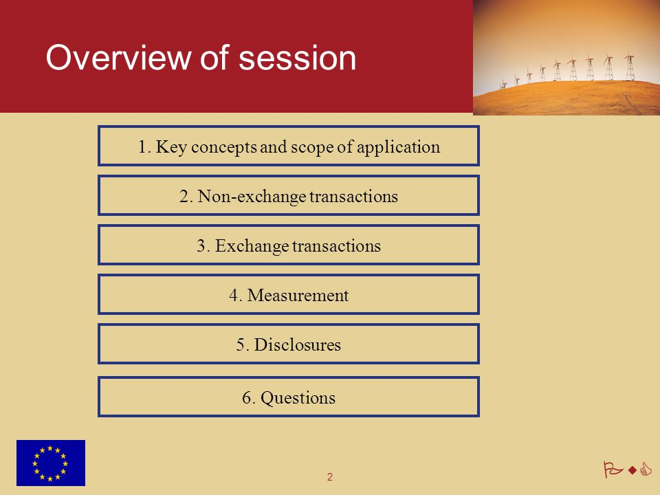 2 PwC Overview of session 1. Key concepts and scope of application 2. Non-exchange transactions 3. Exchange transactions 4. Measurement 5. Disclosures