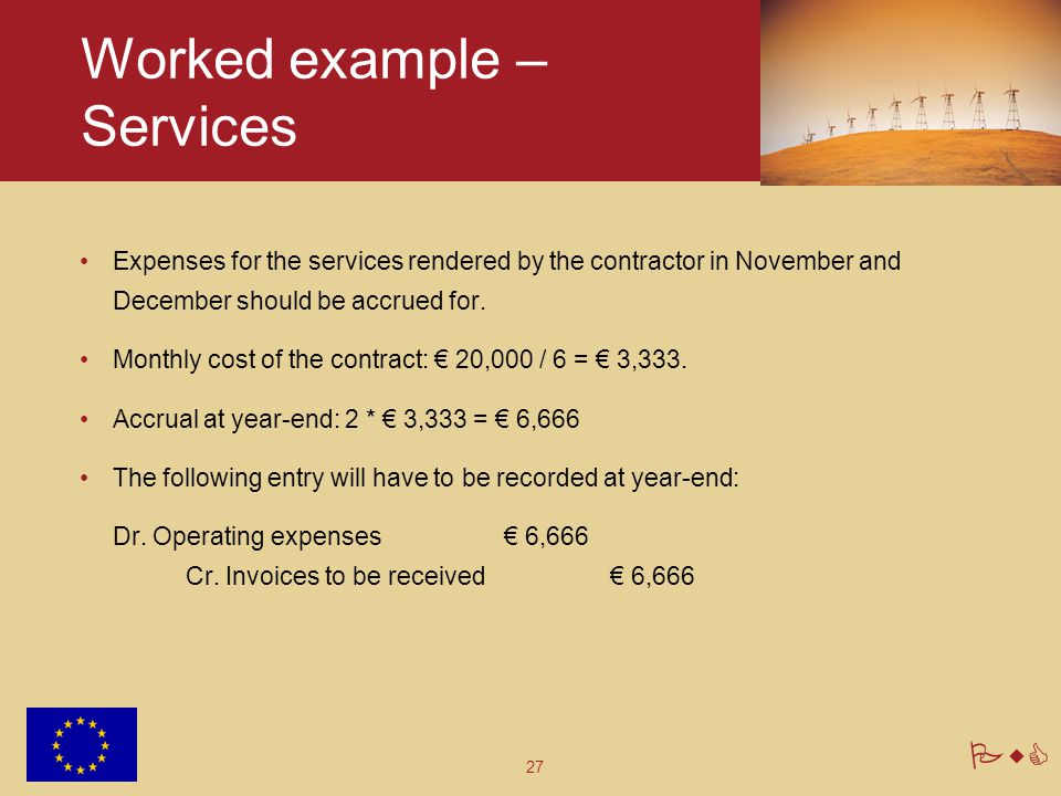 27 PwC Worked example – Services Expenses for the services rendered by the contractor in November and December should be accrued for. Monthly cost of