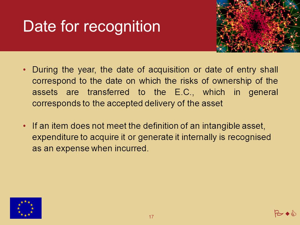 17 PwC Date for recognition During the year, the date of acquisition or date of entry shall correspond to the date on which the risks of ownership of