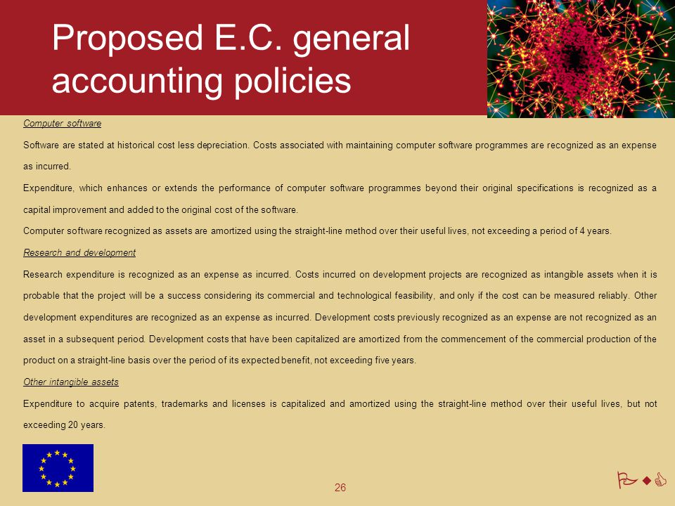 26 PwC Proposed E.C. general accounting policies Computer software Software are stated at historical cost less depreciation. Costs associated with mai