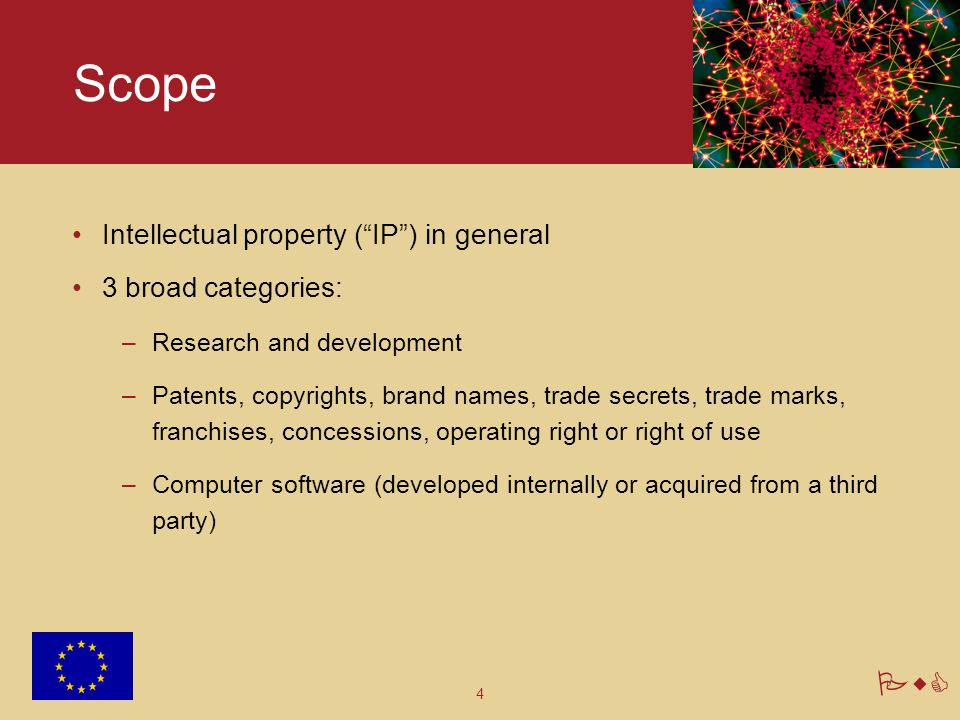 """4 PwC Scope Intellectual property (""""IP"""") in general 3 broad categories: –Research and development –Patents, copyrights, brand names, trade secrets, tr"""