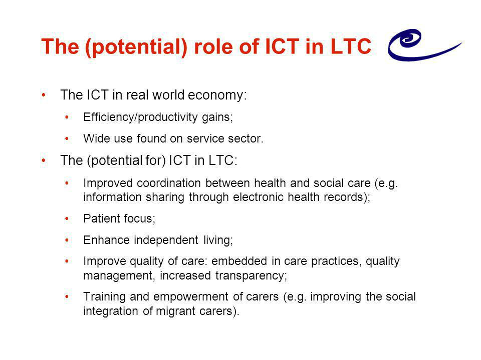 The (potential) role of ICT in LTC The ICT in real world economy: Efficiency/productivity gains; Wide use found on service sector.