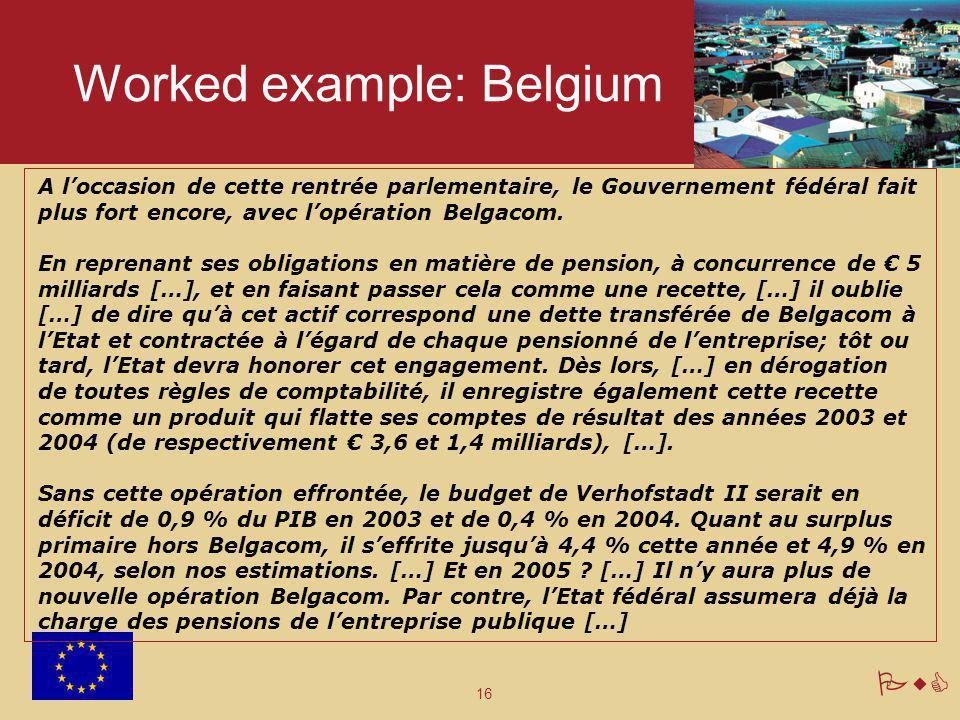 16 PwC Worked example: Belgium A l'occasion de cette rentrée parlementaire, le Gouvernement fédéral fait plus fort encore, avec l'opération Belgacom.