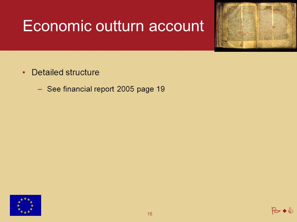 16 PwC Economic outturn account Detailed structure –See financial report 2005 page 19