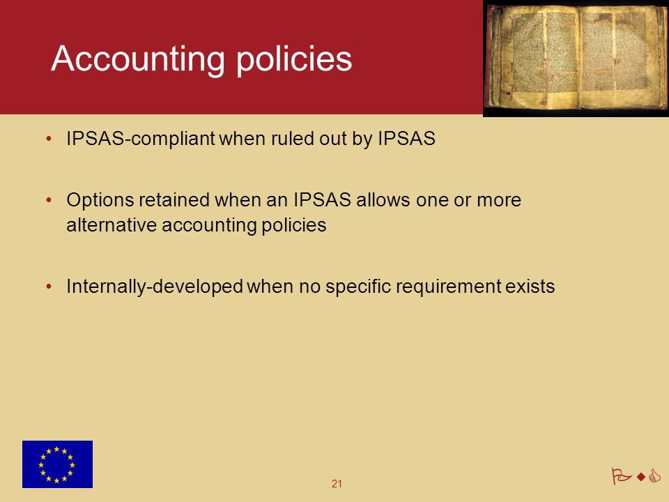 21 PwC Accounting policies IPSAS-compliant when ruled out by IPSAS Options retained when an IPSAS allows one or more alternative accounting policies I