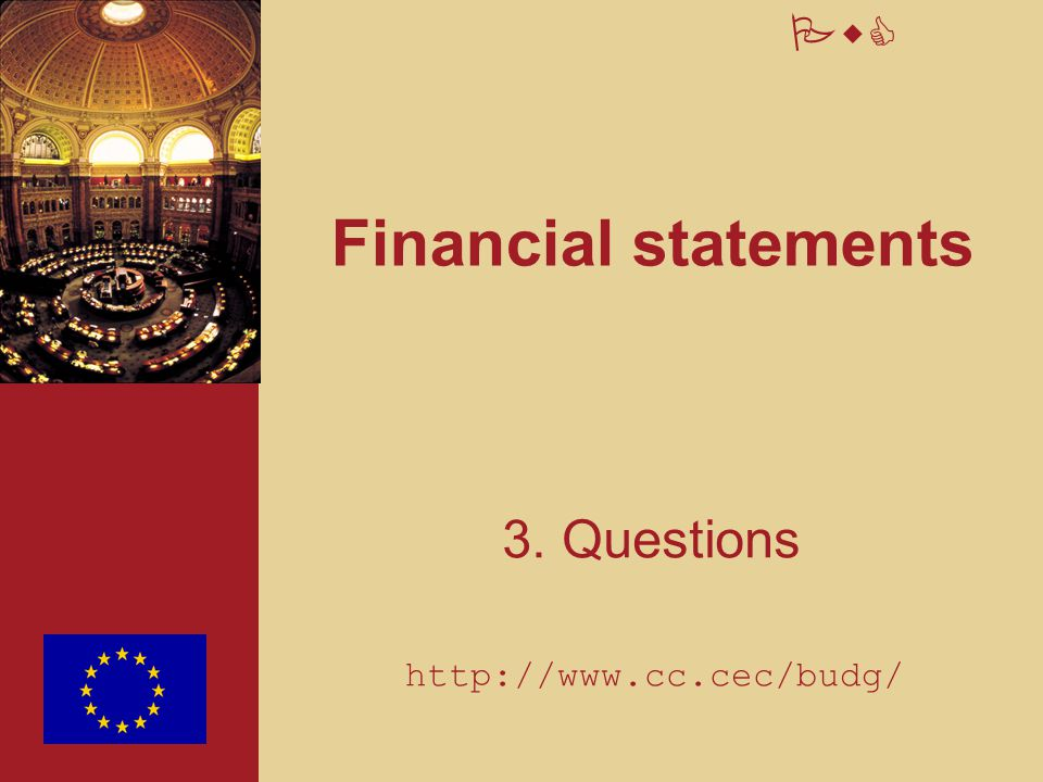 PwC Financial statements 3. Questions http://www.cc.cec/budg/