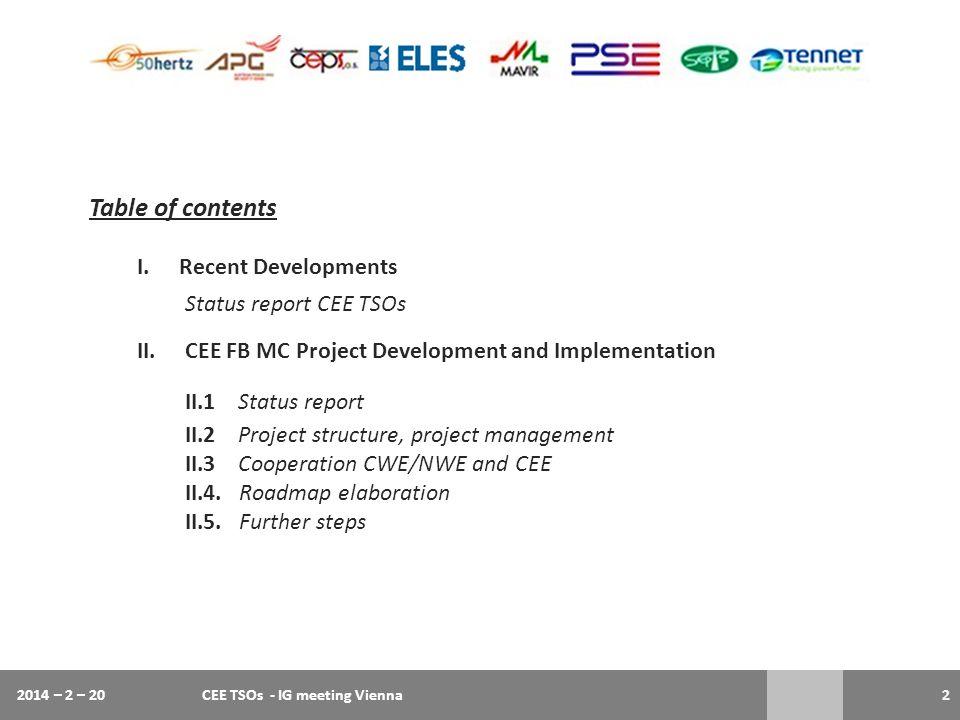 2 Table of contents I.Recent Developments Status report CEE TSOs II.CEE FB MC Project Development and Implementation II.1 Status report II.2 Project s